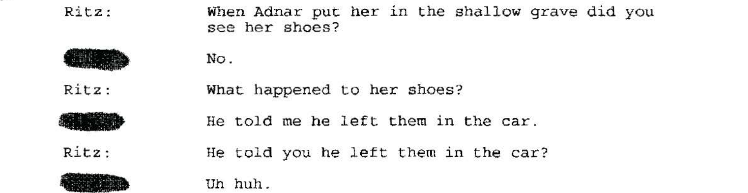 From the 2/27/99 interview. No Jay, Adnan did not tell you he left her shoes in the backseat of the car because that would be a really fucking weird thing to mention while leaving out entirely how he got in her car or where he killed her.